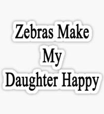 Zebras Make My Daughter Happy  Sticker