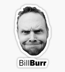Thank god for Bill Burr's big fkn head Sticker