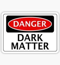 DANGER DARK MATTER, FUNNY FAKE SAFETY SIGN Sticker