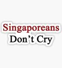 Singaporeans Don't Cry  Sticker