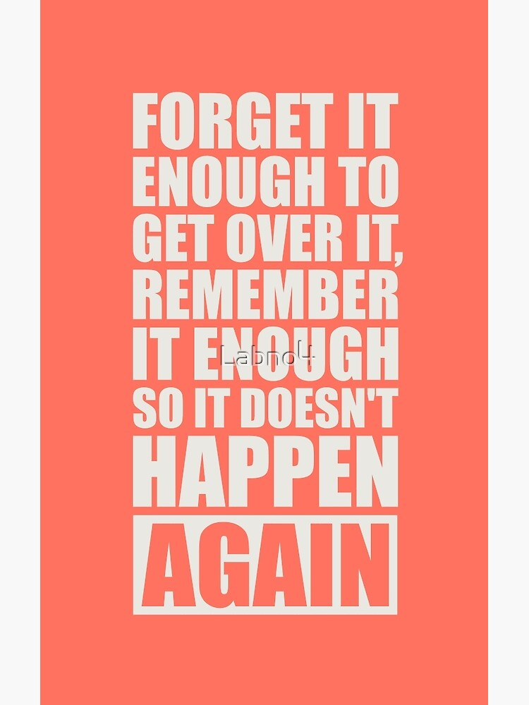 Forget It Enough to Get Over it, Remember it Enough so it Doesn\'t Happen  Again - Gym Motivational Quotes | Poster