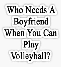 Who Needs A Boyfriend When You Can Play Volleyball?  Sticker