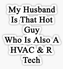 My Husband Is That Hot Guy Who Is Also A HVAC & R Tech  Sticker