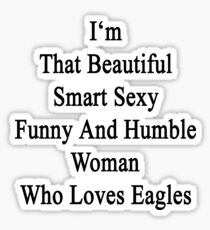 I'm That Beautiful Smart Sexy Funny And Humble Woman Who Loves Eagles  Sticker