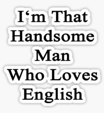 I'm That Handsome Man Who Loves English  Sticker