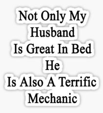 Not Only My Husband Is Great In Bed He Is Also A Terrific Mechanic Sticker