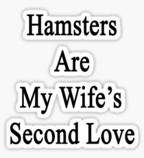 Hamsters Are My Wife's Second Love Sticker