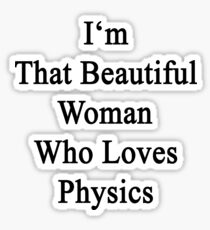 I'm That Beautiful Woman Who Loves Physics  Sticker
