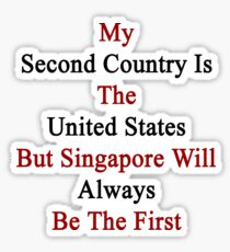 My Second Country Is The United States But Singapore Will Always Be The First Sticker