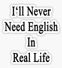 I'll Never Need English In Real Life Sticker