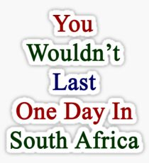 You Wouldn't Last One Day In South Africa Sticker