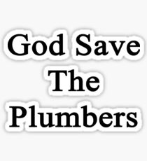 God Save The Plumbers  Sticker