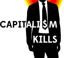 Capitalism Kills (on white) by Erland Howden