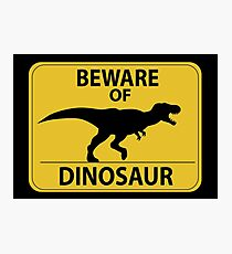 Beware of Dinosaur Sign (New) Photographic Print