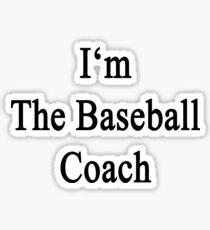 I'm The Baseball Coach  Sticker