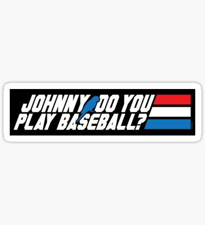 Johnny, Do You Play Baseball? (STICKER) Sticker