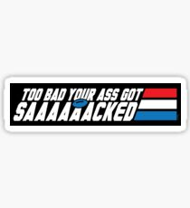 Too Bad Your Ass Got Sacked (NSFW) (STICKER) Sticker