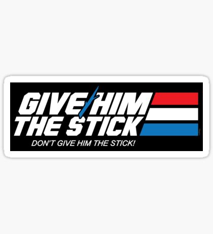 Give Him the Stick (STICKER) Sticker