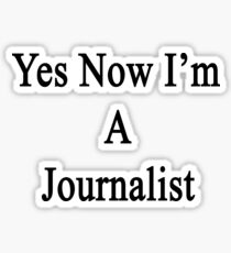 Yes Now I'm A Journalist  Sticker