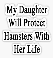 My Daughter Will Protect Hamsters With Her Life  Sticker