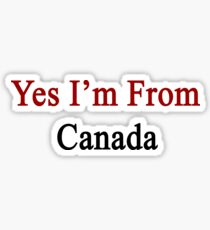 Yes I'm From Canada  Sticker