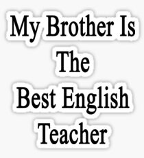 My Brother Is The Best English Teacher  Sticker