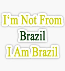 I'm Not From Brazil I Am Brazil  Sticker