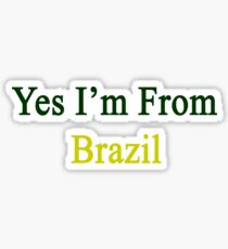 Yes I'm From Brazil  Sticker