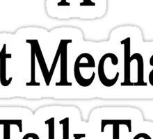 Want To Meet A Great Mechanic? Talk To My Boyfriend  Sticker