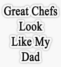 Great Chefs Look Like My Dad  Sticker