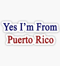 Yes I'm From Puerto Rico  Sticker