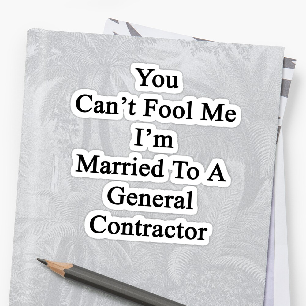 You Can't Fool Me I'm Married To A General Contractor  by supernova23