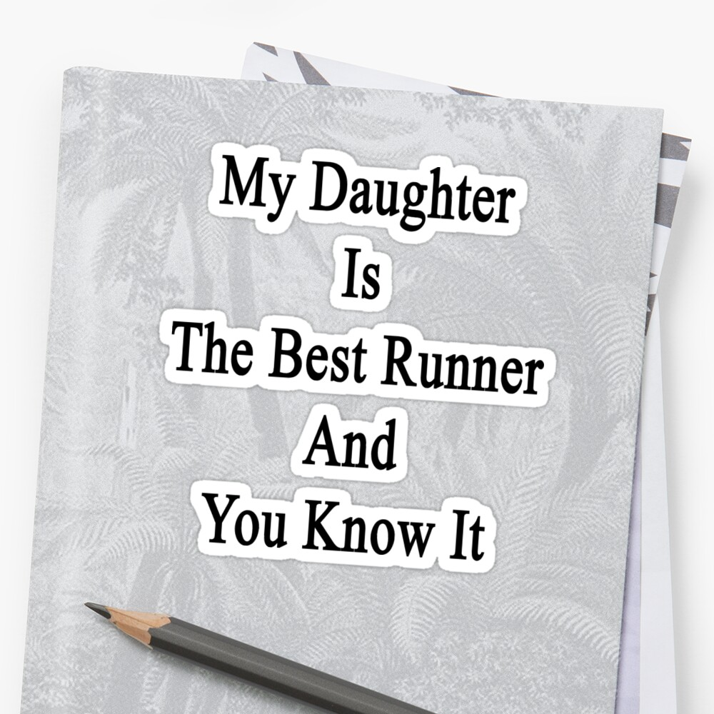 My Daughter Is The Best Runner And You Know It  by supernova23