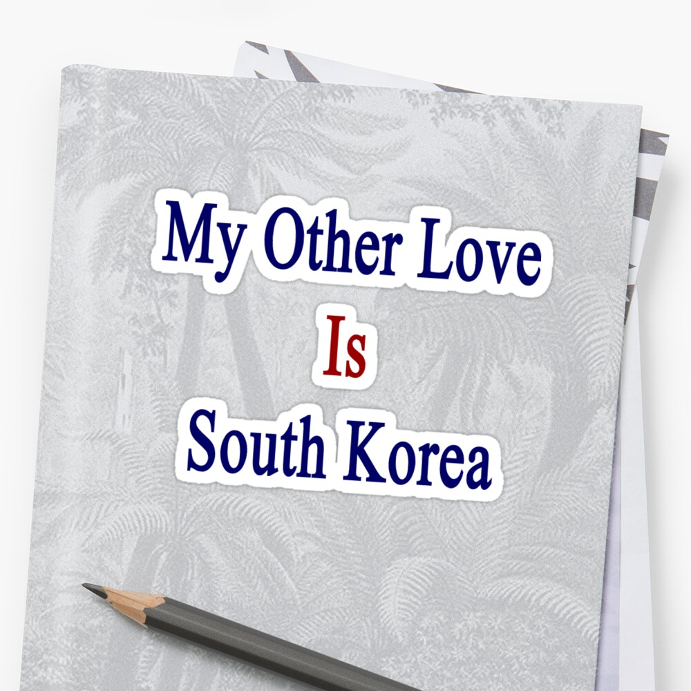 My Other Love Is South Korea  by supernova23