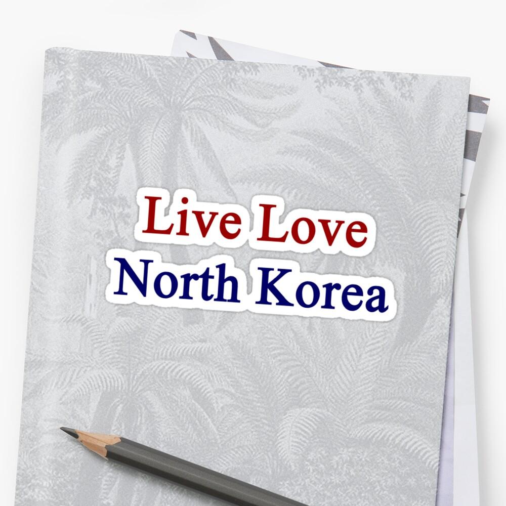 Live Love North Korea  by supernova23