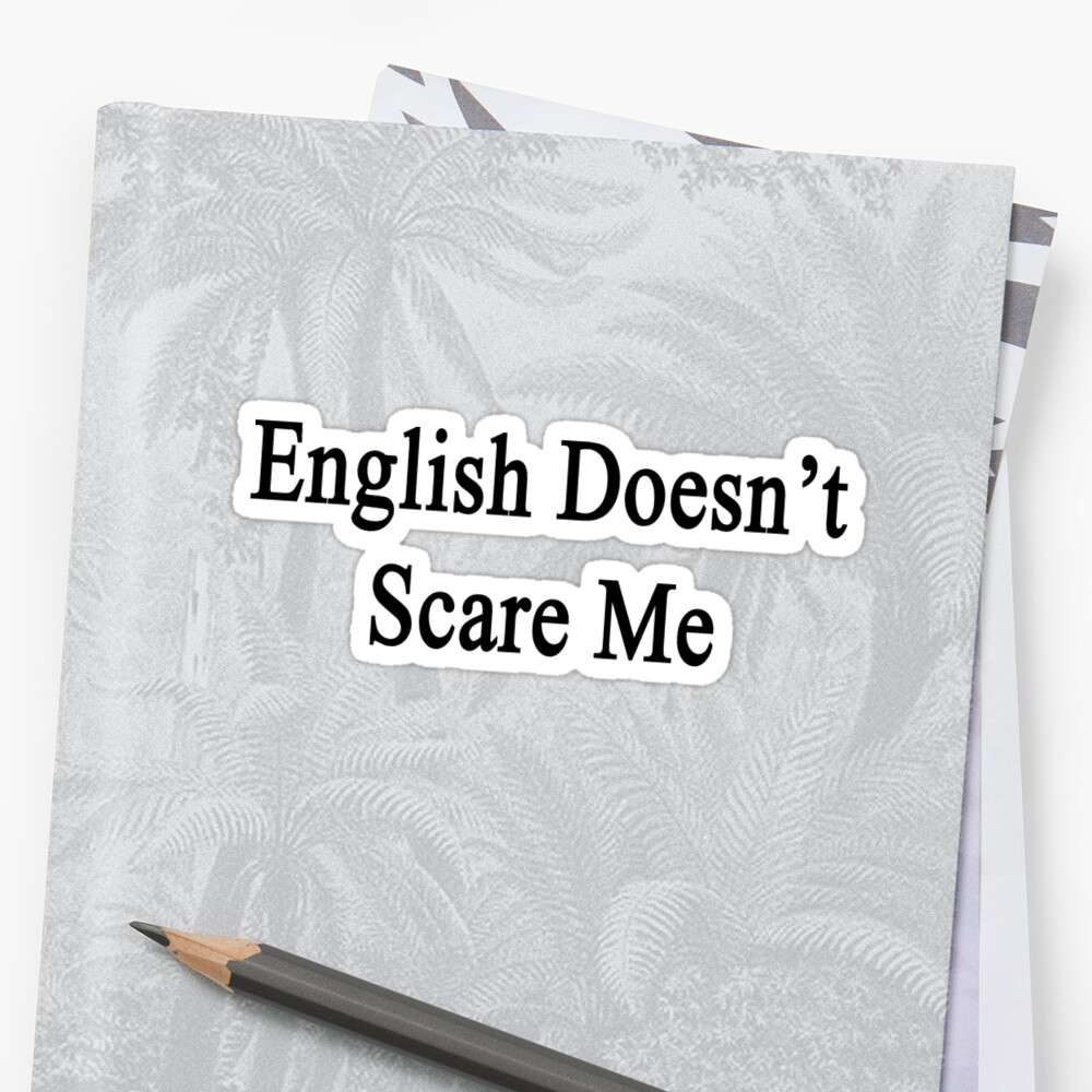 English Doesn't Scare Me  by supernova23