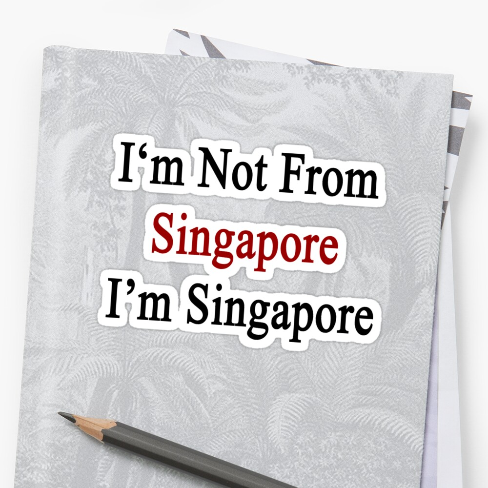 I'm Not From Singapore I'm Singapore  by supernova23