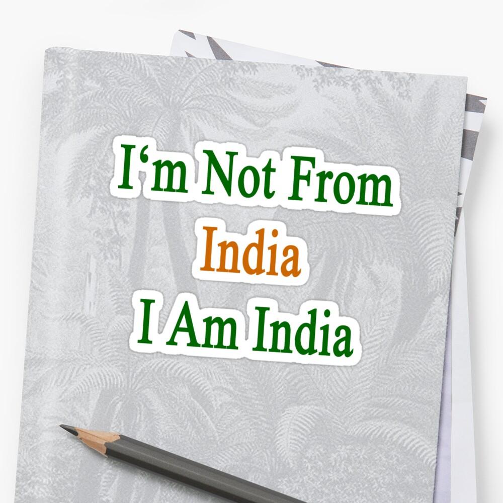 I'm Not From India I Am India  by supernova23