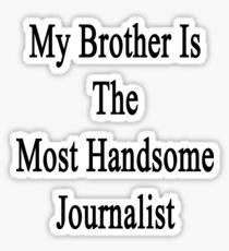 My Brother Is The Most Handsome Journalist  Sticker