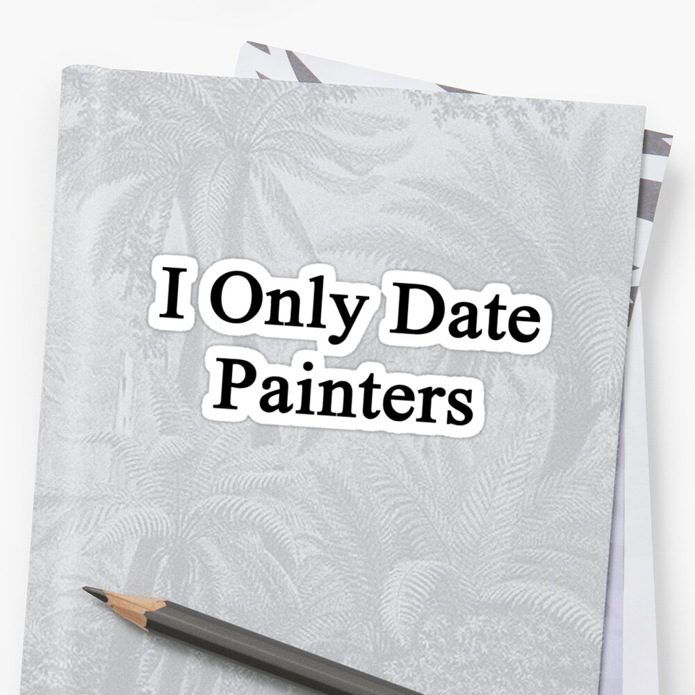 I Only Date Painters  by supernova23