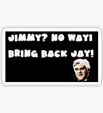 Jimmy?No Way!Bring Back Jay! Sticker
