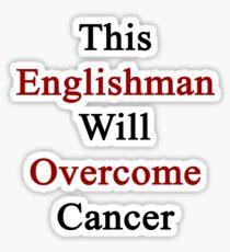 This Englishman Will Overcome Cancer Sticker