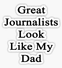 Great Journalists Look Like My Dad  Sticker