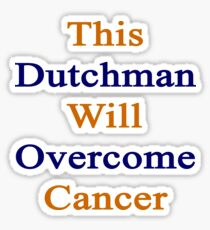 This Dutchman Will Overcome Cancer Sticker