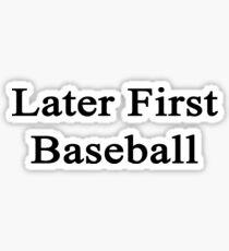 Later First Baseball  Sticker
