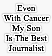 Even With Cancer My Son Is The Best Journalist  Sticker