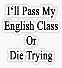 I'll Pass My English Class Or Die Trying  Sticker