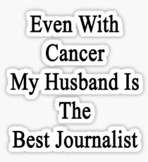 Even With Cancer My Husband Is The Best Journalist Sticker