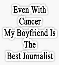 Even With Cancer My Boyfriend Is The Best Journalist  Sticker
