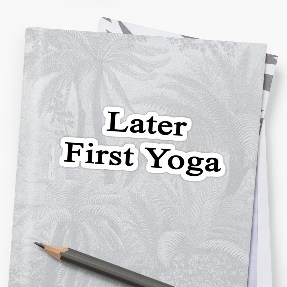 Later First Yoga  by supernova23